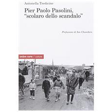 Pier Paolo Pasolini, «scolaro dello scandalo»