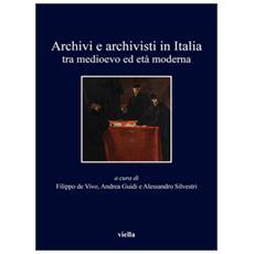 Archivi e archivisti in Italia tra Medioevo e et� moderna