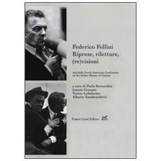 Federico Fellini. Riprese, riletture, (re) visioni. Atti della North American Conference on Italian Master of Cinema