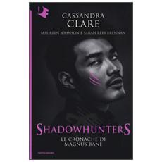 Clare, Cassandra johnson, Maureen rees Brennan, Sarah - Le Cronache Di Magnus Bane