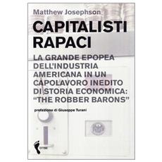Capitalisti rapaci. La grande epopea dell'industria americana in un capolavoro inedito di storia economica: «The Robber Barons»