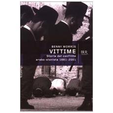 Vittime. Storia del conflitto arabo-sionista 1881-2001