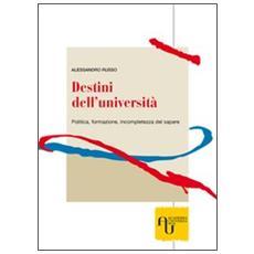Destini dell'università. Politica, formazione, incompletezza del sapere
