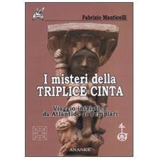 I misteri della triplice cinta. Viaggio iniziatico da Atlantide ai Templari