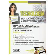 Tecnologia per il concorso a cattedra. Classe di concorso A60 (ex A033) . Manuale completo per la prova scritta e orale. Con espansione online