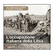 L'occupazione italiana della Libia. 1911: l'Italia decide di annettersi la Cirenaica e la Tripolitania