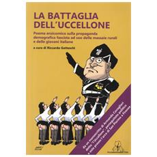 La battaglia dell'Uccellone. Poema eroicomico sulla propaganda demografica fascista ad uso delle massaie rurali e delle giovani italiane