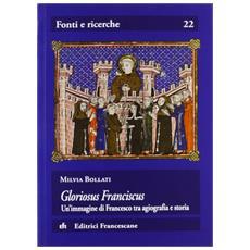 Gloriosus Franciscus. Un'immagine di Francesco tra agiografia e storia