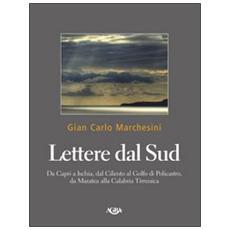 Lettere dal Sud. Da Capri ad Ischia, dal Cilento al golfo di Policastro, da Maratea alla Calabria tirrenica