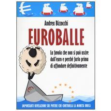 Euro balle. La favola che non si può uscire dall'euro e perché farlo prima di affondare definitivamente