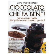 Cioccolato Che Fa Bene! (Il) (David Wolfe / Shazzie)