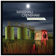 Marshall Crenshaw - Driving And Dreaming (Ltd Ed)