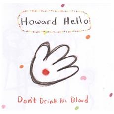 Howard Hello - Don T Drink His Blood