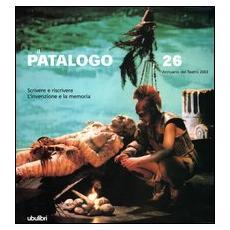 Il patalogo. Annuario del teatro 2003. 26. Scrivere e riscrivere. L'invenzione e la memoria