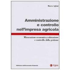 Amministrazione e controllo nell'impresa agricola. Misurazione economica, valutazione e controllo della gestione