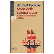 Storia della scienza araba. Il patrimonio intellettuale dell'Islam