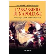 L'assassinio di Napoleone. Uno dei più grandi delitti della storia?