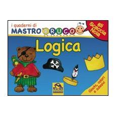 Logica. Giochi, colori e adesivi. I quaderni di MastroBruco