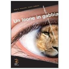 Un leone in gabbia. L'incredibile ma vera storia di Alberto