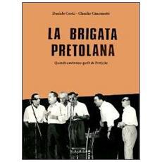 La brigata pretolana. Quando cantavano quelli de Pret (o) la. Con CD Audio