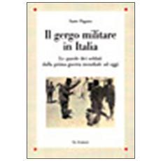 Gergo militare in Italia. Le parole dei soldati dalla prima guerra mondiale ad oggi (Il)