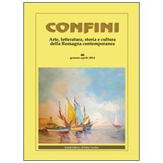 Confini. Arte e letteratura, storia e cultura della Romagna contemporanea. Vol. 46