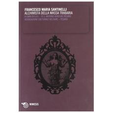 Francesco Maria Santinelli. Alchimista della Massa Trabaria