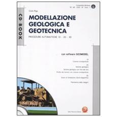 Modellazione geologica e geotecnica. Procedure automatiche 1D, 2D, 3D. Con CD-ROM