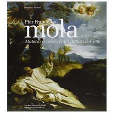 Pier Francesco Mola (1612-1666) . Materia e colore nella pittura del '600
