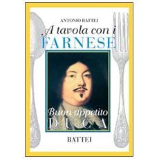 A tavola con i Farnese. Buon appetito duca