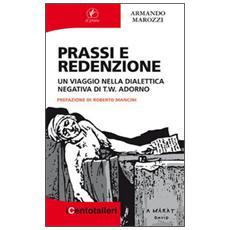 Prassi e redenzione. Un viaggio nella dialettica negativa di T. W. Adorno