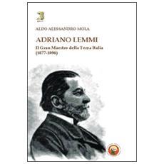 Adriano Lemmi. Il Gran maestro della Terza Italia (1877-1896)