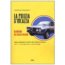 Polizia s'incazza. Spie, assassini e sbirri del cinema italiano (La) . Vol. 1: I protagonisti e i personaggi.
