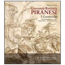 Giovanni Battista Piranesi. I Grotteschi. Gli anni giovanili 1720-1750: troppo pittore. . . per essere incisore
