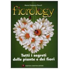 Fiorology. Tutti i segreti delle piante e dei fiori