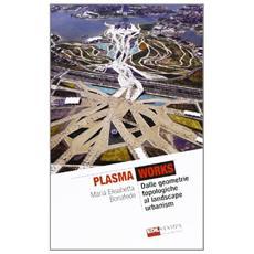 Plasma works dalle geometriche topologie al landscape urbanism