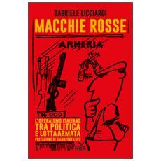 Macchie rosse. L'operaismo italiano tra politica e lotta armata