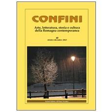 Confini. Arte e letteratura, storia e cultura della Romagna contemporanea. Vol. 45