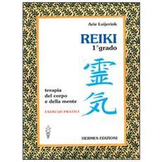 Reiki. Terapia del corpo e della mente. Esercizi pratici. 1º grado