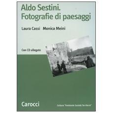 Aldo Sestini. Fotografie di paesaggi. Con CD-ROM