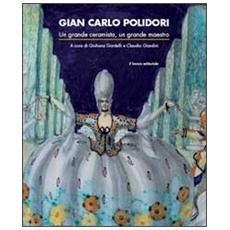 Gian Carlo Polidori (Urbino 1899-Pesaro 1962) . Un grande ceramista, un grande maestro