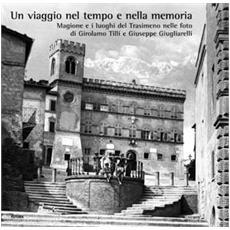 Un viaggio nel tempo e nella memoria. Magione e i luoghi del Trasimeno nelle foto di Girolamo Tilli e Giuseppe Giugliarelli