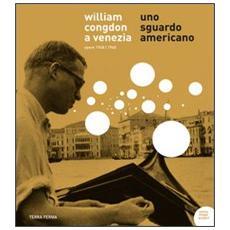 William Congdon a Venezia. Uno sguardo americano. Opere 1948-1960. Ediz. illustrata