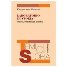 Laboratorio di storia. Ricerca, metodologia, didattica