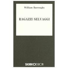 Burroughs William - Ragazzi Selvaggi