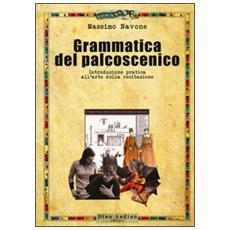 Grammatica del palcoscenico. Introduzione pratica all'arte della recitazione
