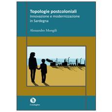 Topologie postcoloniali. Innovazione e modernizzazione in Sardegna