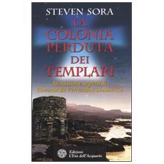 Colonia perduta dei Templari. La missione segreta di Giovanni da Verrazzano in America (La)