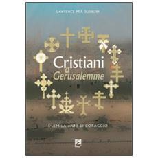 Cristiani a Gerusalemme. Duemila anni di coraggio
