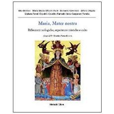 Maria, mater nostra. Riflessioni teologiche, esperienze mistiche e culto